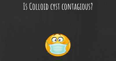 Is Colloid cyst contagious?