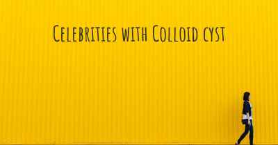 Celebrities with Colloid cyst