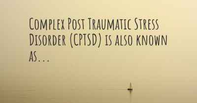 Complex Post Traumatic Stress Disorder (CPTSD) is also known as...