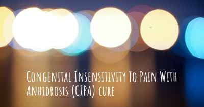 Congenital Insensitivity To Pain With Anhidrosis (CIPA) cure