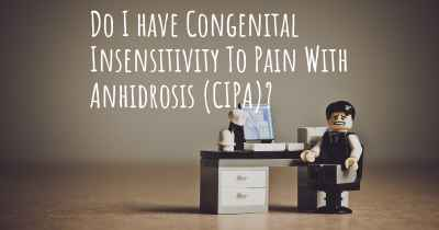 Do I have Congenital Insensitivity To Pain With Anhidrosis (CIPA)?