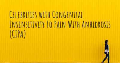Celebrities with Congenital Insensitivity To Pain With Anhidrosis (CIPA)
