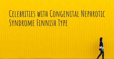 Celebrities with Congenital Nephrotic Syndrome Finnish Type