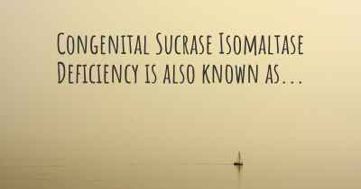 Congenital Sucrase Isomaltase Deficiency is also known as...