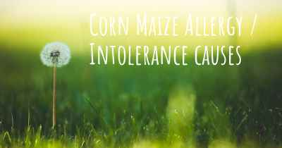 Corn Maize Allergy / Intolerance causes