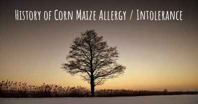 History of Corn Maize Allergy / Intolerance