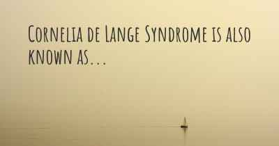 Cornelia de Lange Syndrome is also known as...