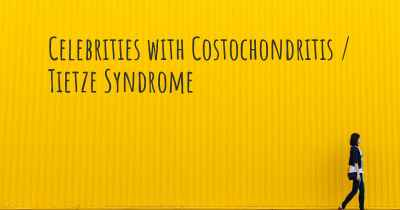 Celebrities with Costochondritis / Tietze Syndrome