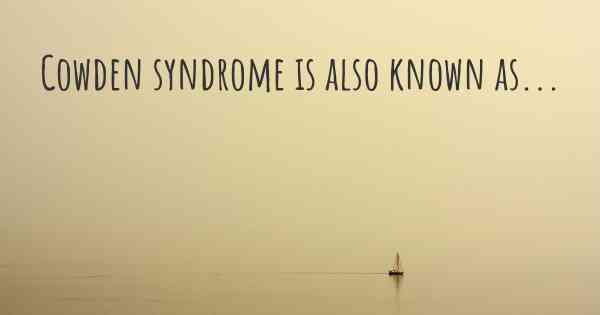 Cowden syndrome is also known as...