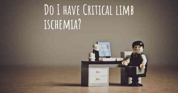 Do I have Critical limb ischemia?