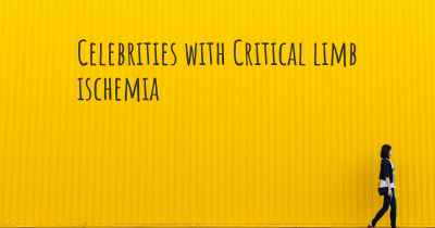 Celebrities with Critical limb ischemia