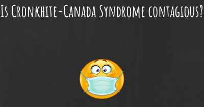 Is Cronkhite-Canada Syndrome contagious?