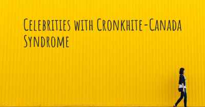 Celebrities with Cronkhite-Canada Syndrome