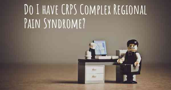 Do I have CRPS Complex Regional Pain Syndrome?