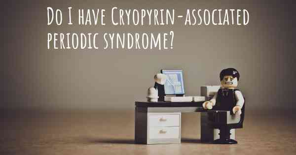 Do I have Cryopyrin-associated periodic syndrome?