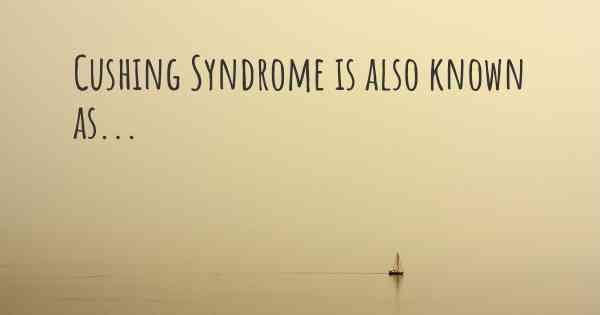 Cushing Syndrome is also known as...