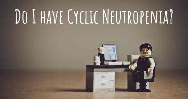 Do I have Cyclic Neutropenia?
