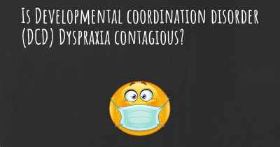 Is Developmental coordination disorder (DCD) Dyspraxia contagious?