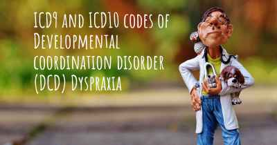 ICD9 and ICD10 codes of Developmental coordination disorder (DCD) Dyspraxia
