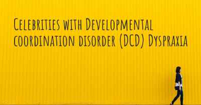 Celebrities with Developmental coordination disorder (DCD) Dyspraxia