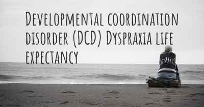 Developmental coordination disorder (DCD) Dyspraxia life expectancy