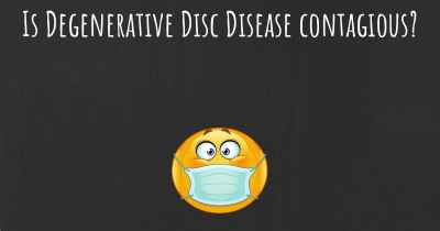 Is Degenerative Disc Disease contagious?