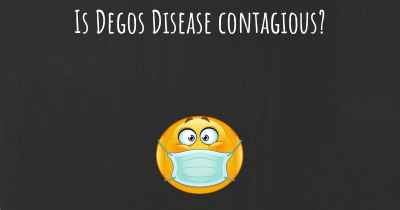 Is Degos Disease contagious?