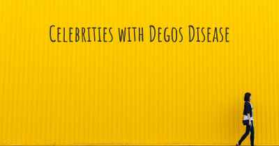 Celebrities with Degos Disease