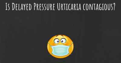 Is Delayed Pressure Urticaria contagious?