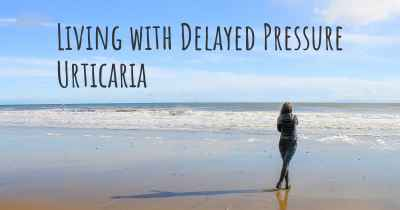 Living with Delayed Pressure Urticaria