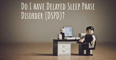 Do I have Delayed Sleep Phase Disorder (DSPD)?