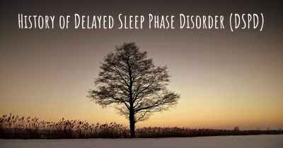 History of Delayed Sleep Phase Disorder (DSPD)
