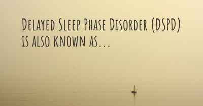 Delayed Sleep Phase Disorder (DSPD) is also known as...