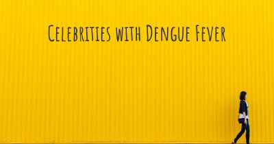 Celebrities with Dengue Fever