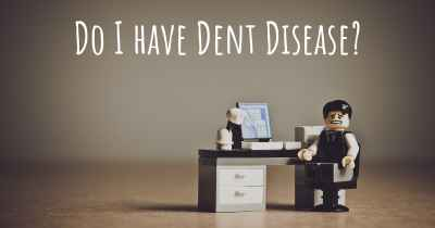 Do I have Dent Disease?
