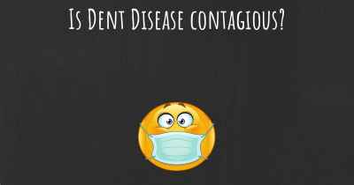 Is Dent Disease contagious?
