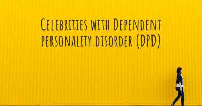Celebrities with Dependent personality disorder (DPD)