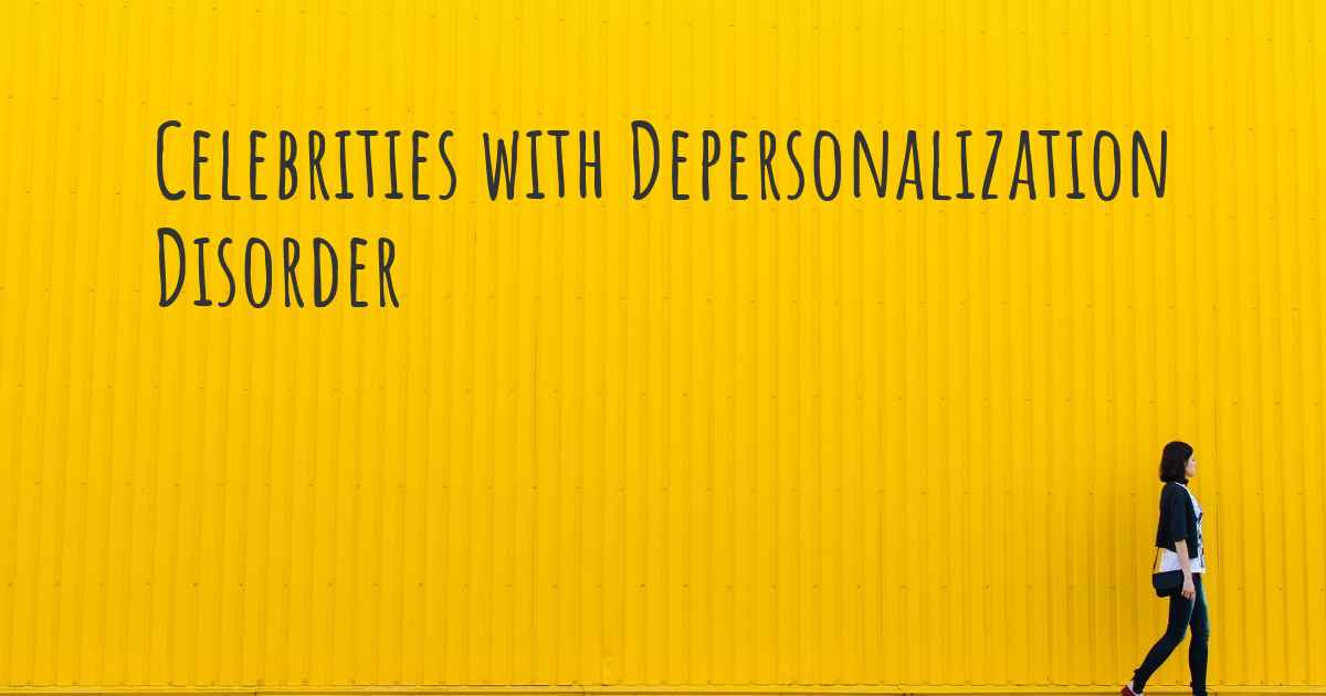 Famous people with depersonalization disorder