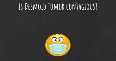 Is Desmoid Tumor contagious?