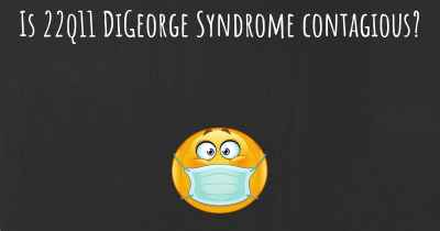 Is 22q11 DiGeorge Syndrome contagious?