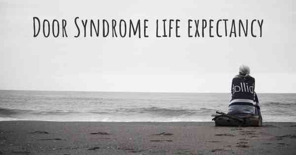 & What is the life expectancy of someone with Door Syndrome?