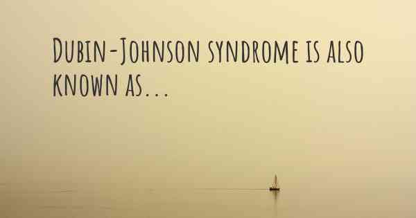 Dubin-Johnson syndrome is also known as...