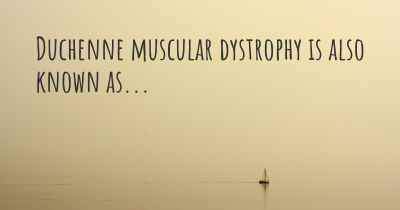 Duchenne muscular dystrophy is also known as...
