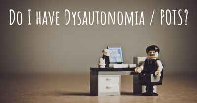 Do I have Dysautonomia / POTS?