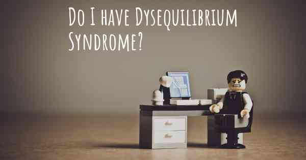 Do I have Dysequilibrium Syndrome?