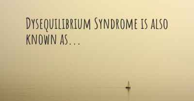Dysequilibrium Syndrome is also known as...