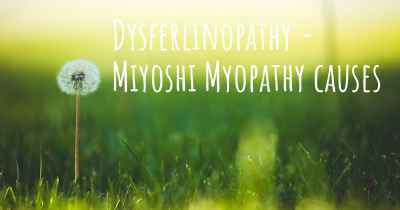 Dysferlinopathy - Miyoshi Myopathy causes