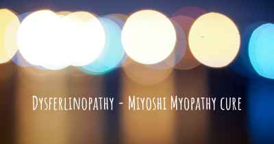 Dysferlinopathy - Miyoshi Myopathy cure