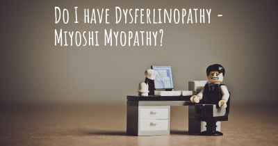 Do I have Dysferlinopathy - Miyoshi Myopathy?