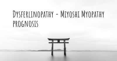 Dysferlinopathy - Miyoshi Myopathy prognosis